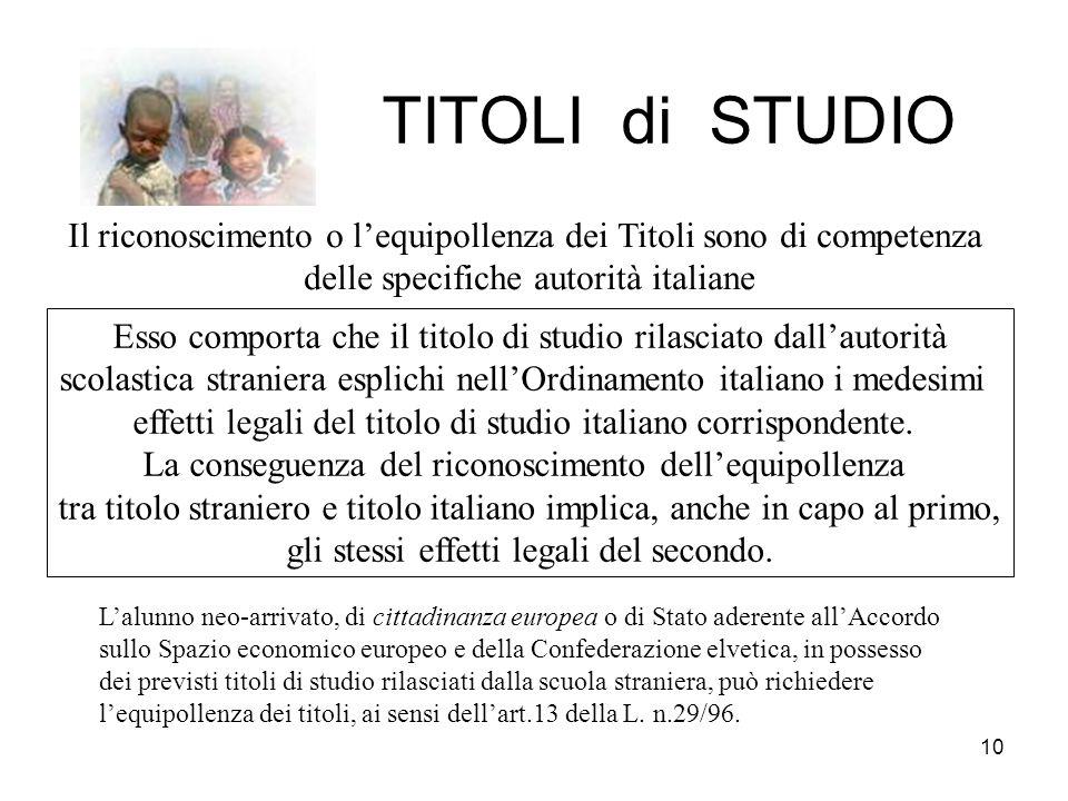10 TITOLI di STUDIO Il riconoscimento o l'equipollenza dei Titoli sono di competenza delle specifiche autorità italiane Esso comporta che il titolo di