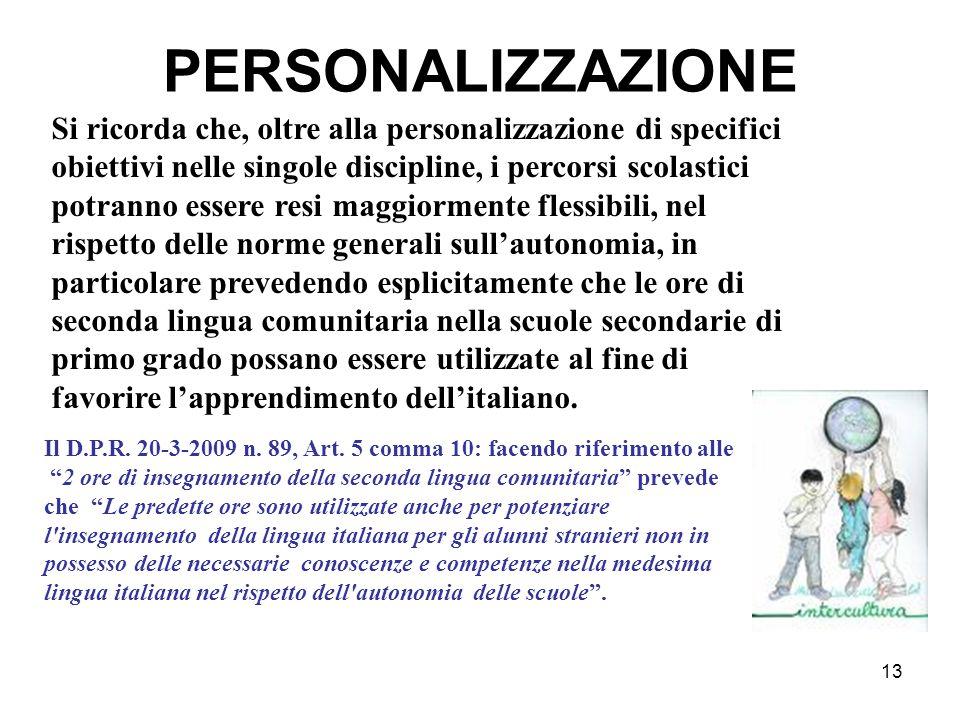 13 PERSONALIZZAZIONE Si ricorda che, oltre alla personalizzazione di specifici obiettivi nelle singole discipline, i percorsi scolastici potranno esse