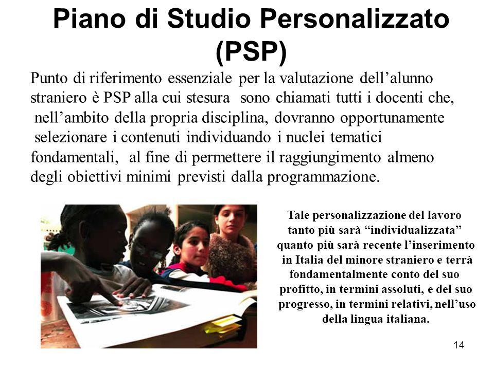 14 Piano di Studio Personalizzato (PSP) Punto di riferimento essenziale per la valutazione dell'alunno straniero è PSP alla cui stesura sono chiamati