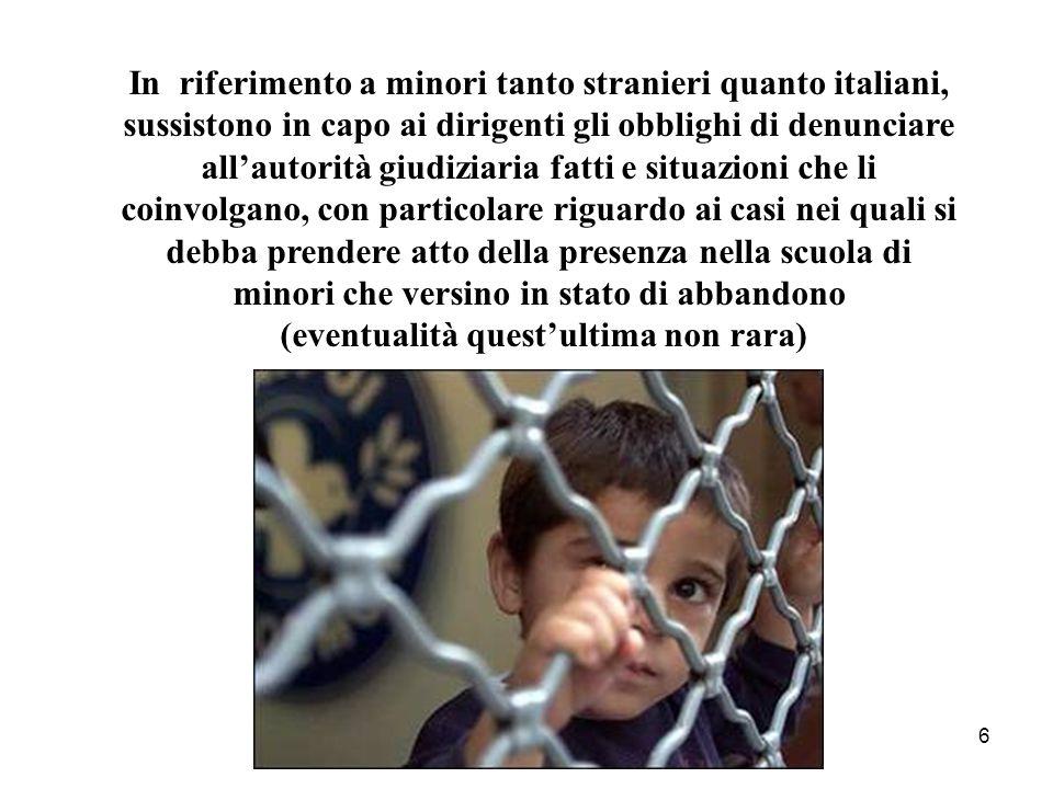 6 In riferimento a minori tanto stranieri quanto italiani, sussistono in capo ai dirigenti gli obblighi di denunciare all'autorità giudiziaria fatti e