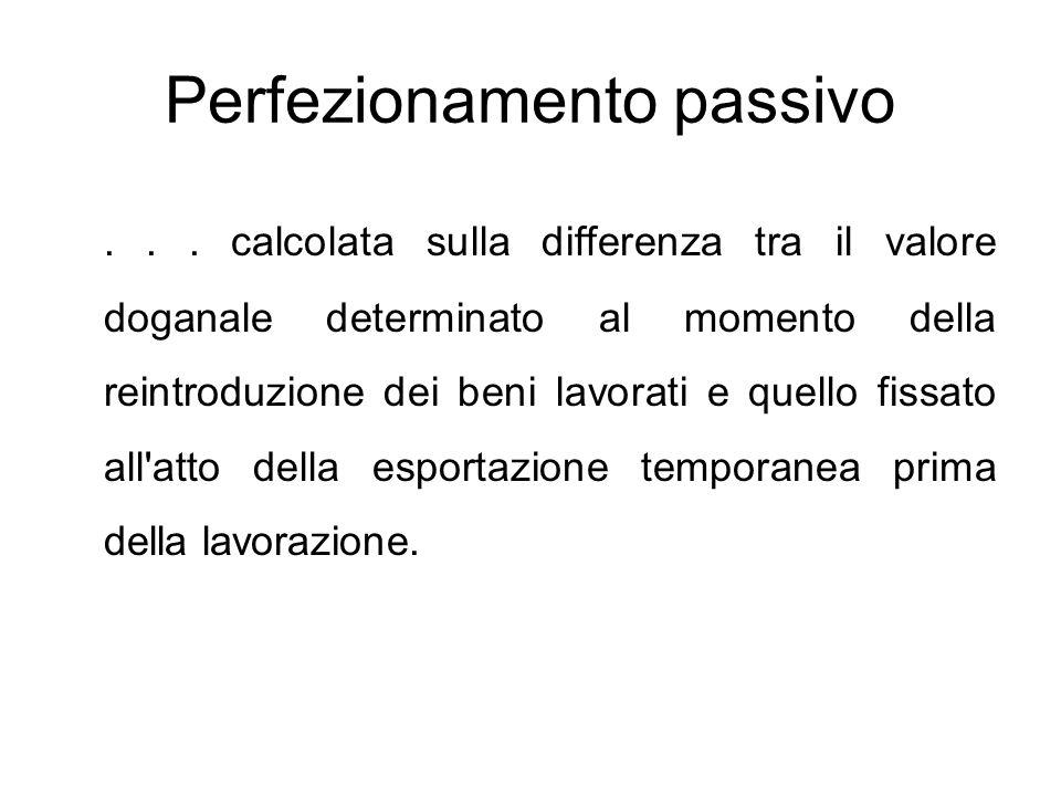 Perfezionamento passivo... calcolata sulla differenza tra il valore doganale determinato al momento della reintroduzione dei beni lavorati e quello fi