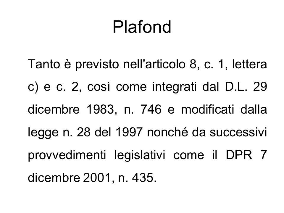 Plafond Tanto è previsto nell'articolo 8, c. 1, lettera c) e c. 2, così come integrati dal D.L. 29 dicembre 1983, n. 746 e modificati dalla legge n. 2