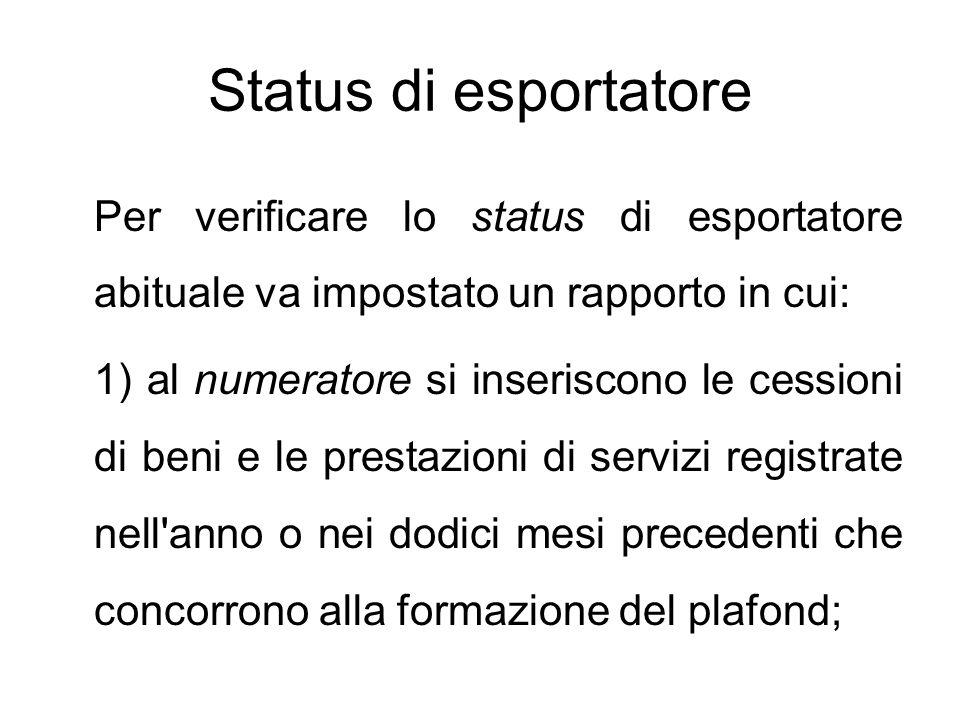 Status di esportatore Per verificare lo status di esportatore abituale va impostato un rapporto in cui: 1) al numeratore si inseriscono le cessioni di