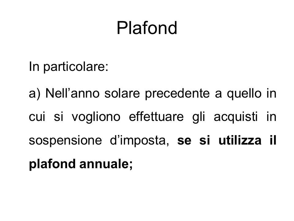 Plafond In particolare: a) Nell'anno solare precedente a quello in cui si vogliono effettuare gli acquisti in sospensione d'imposta, se si utilizza il