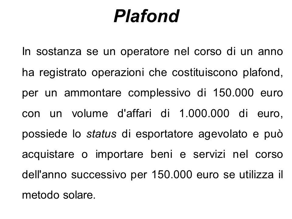Plafond In sostanza se un operatore nel corso di un anno ha registrato operazioni che costituiscono plafond, per un ammontare complessivo di 150.000 e