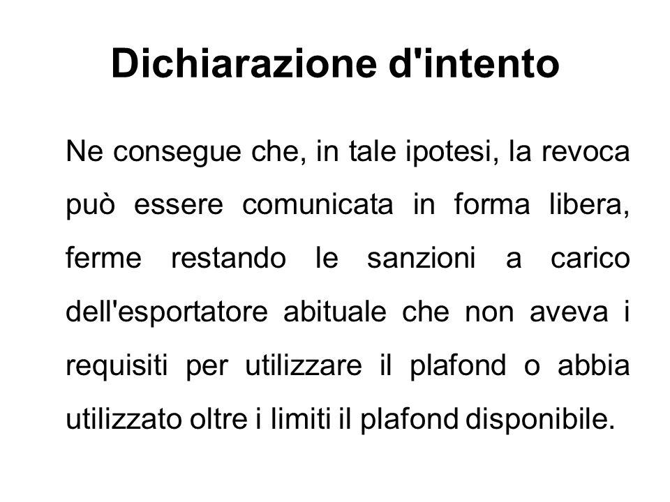 Dichiarazione d'intento Ne consegue che, in tale ipotesi, la revoca può essere comunicata in forma libera, ferme restando le sanzioni a carico dell'es