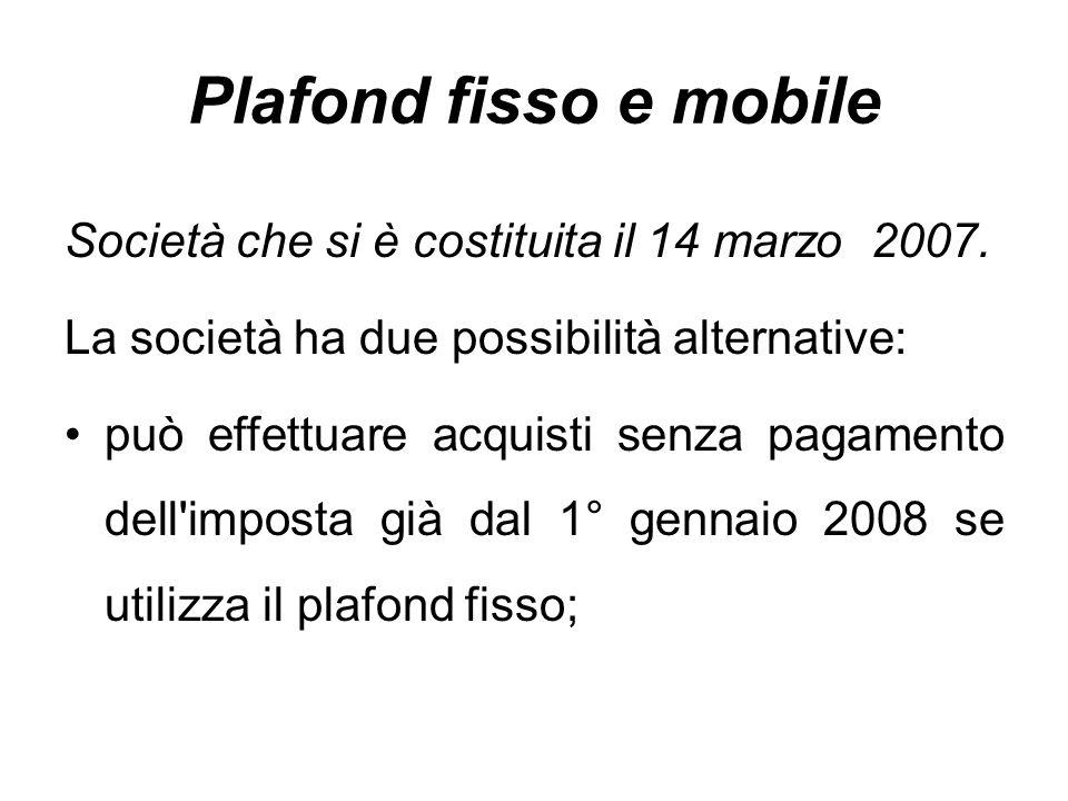 Plafond fisso e mobile Società che si è costituita il 14 marzo 2007. La società ha due possibilità alternative: può effettuare acquisti senza pagament