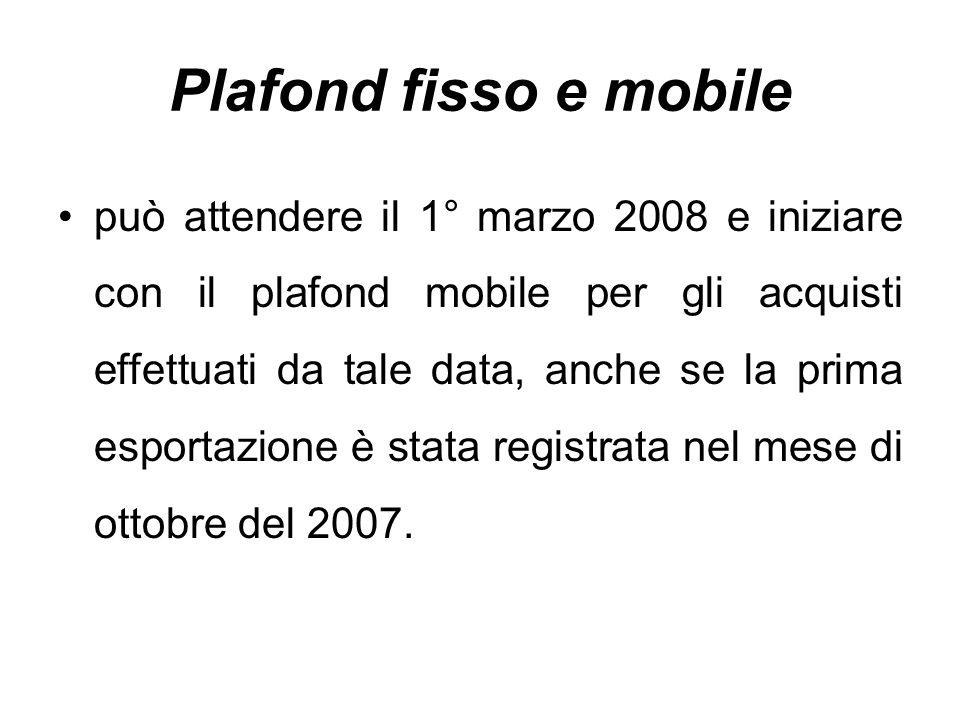 Plafond fisso e mobile può attendere il 1° marzo 2008 e iniziare con il plafond mobile per gli acquisti effettuati da tale data, anche se la prima esp