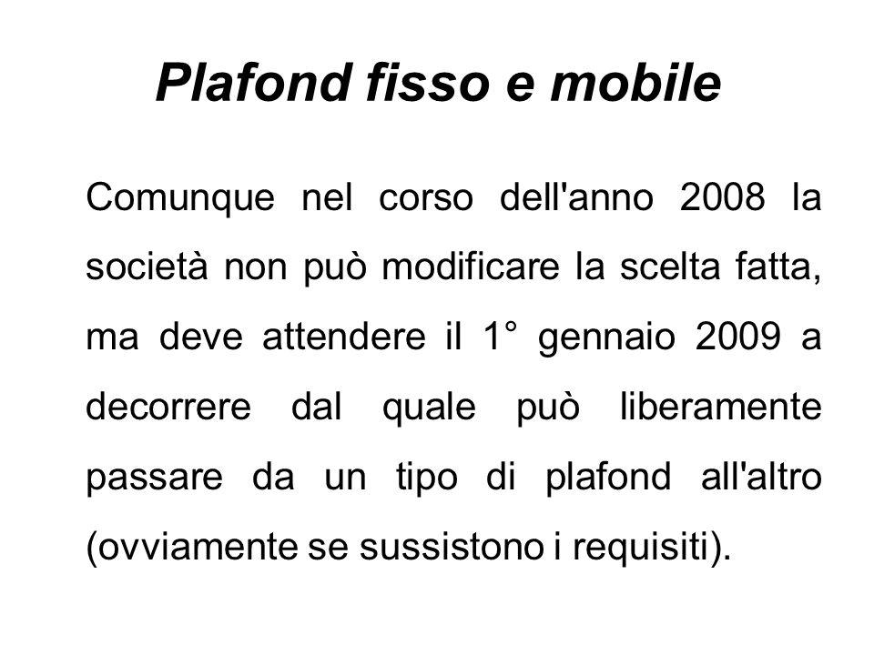 Plafond fisso e mobile Comunque nel corso dell'anno 2008 la società non può modificare la scelta fatta, ma deve attendere il 1° gennaio 2009 a decorre