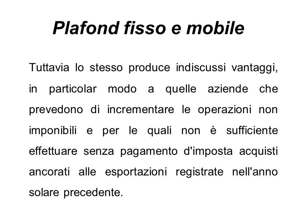 Plafond fisso e mobile Tuttavia lo stesso produce indiscussi vantaggi, in particolar modo a quelle aziende che prevedono di incrementare le operazioni