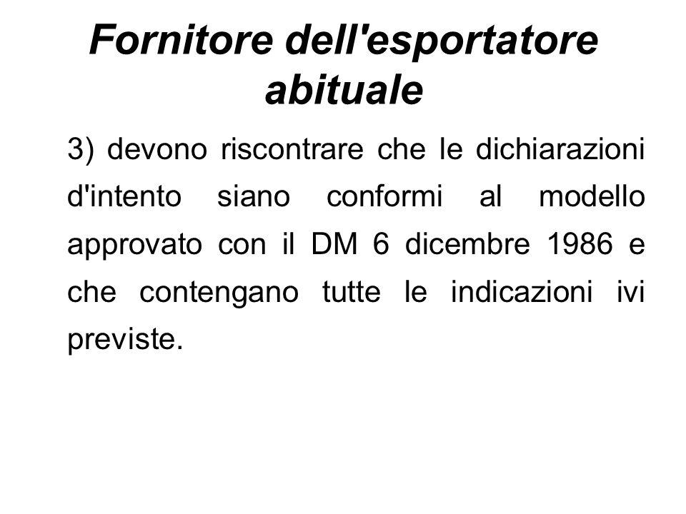 Fornitore dell'esportatore abituale 3) devono riscontrare che le dichiarazioni d'intento siano conformi al modello approvato con il DM 6 dicembre 1986
