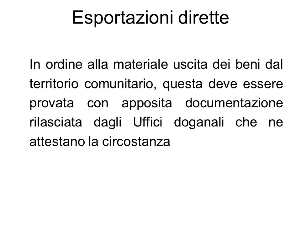 Esportazioni dirette In ordine alla materiale uscita dei beni dal territorio comunitario, questa deve essere provata con apposita documentazione rilas