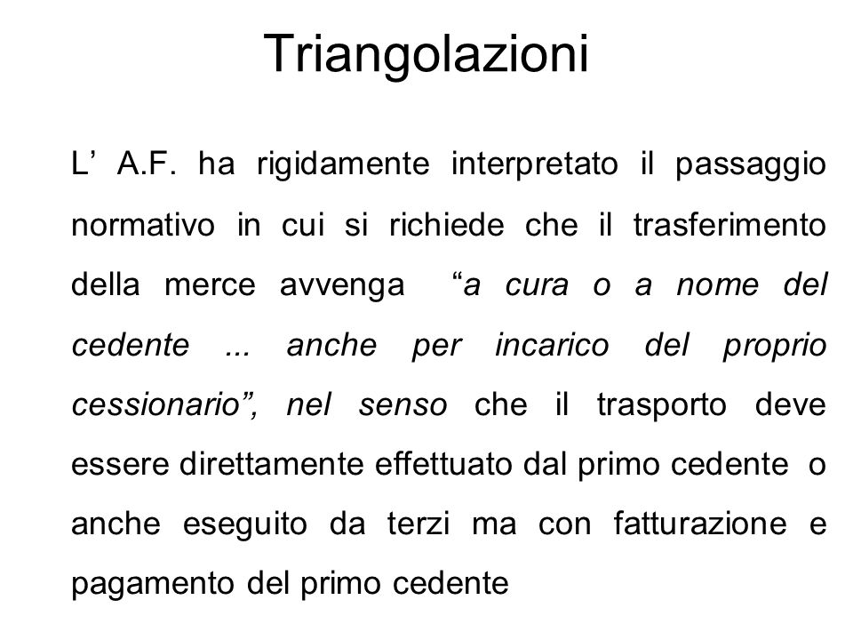 """Triangolazioni L' A.F. ha rigidamente interpretato il passaggio normativo in cui si richiede che il trasferimento della merce avvenga """"a cura o a nome"""