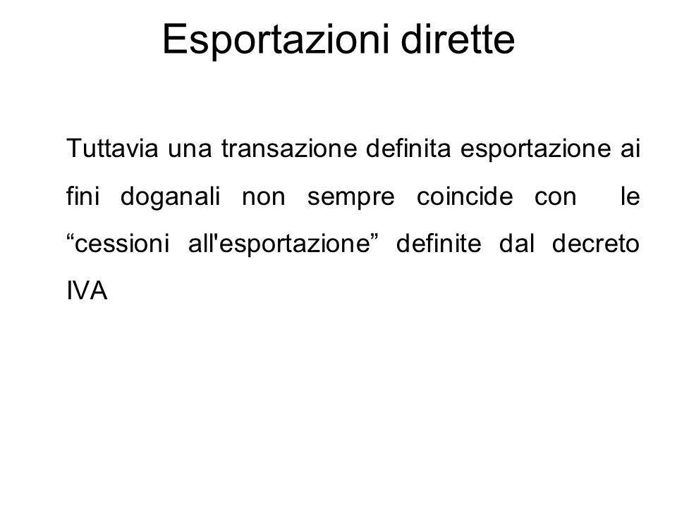 """Esportazioni dirette Tuttavia una transazione definita esportazione ai fini doganali non sempre coincide con le """"cessioni all'esportazione"""" definite d"""