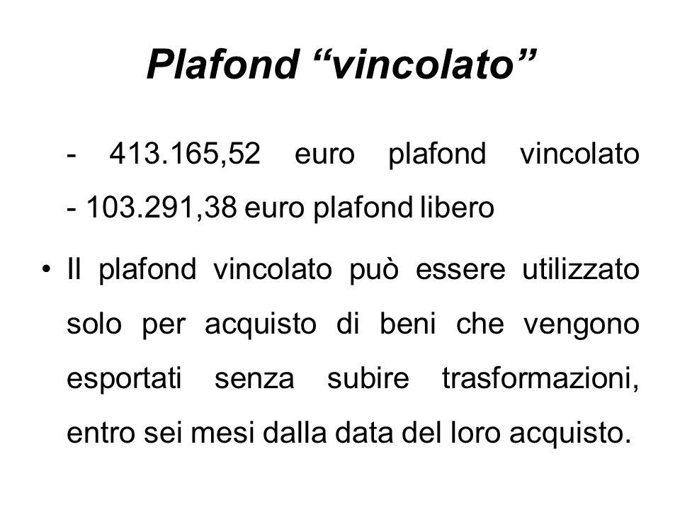 """Plafond """"vincolato"""" - 413.165,52 euro plafond vincolato - 103.291,38 euro plafond libero Il plafond vincolato può essere utilizzato solo per acquisto"""