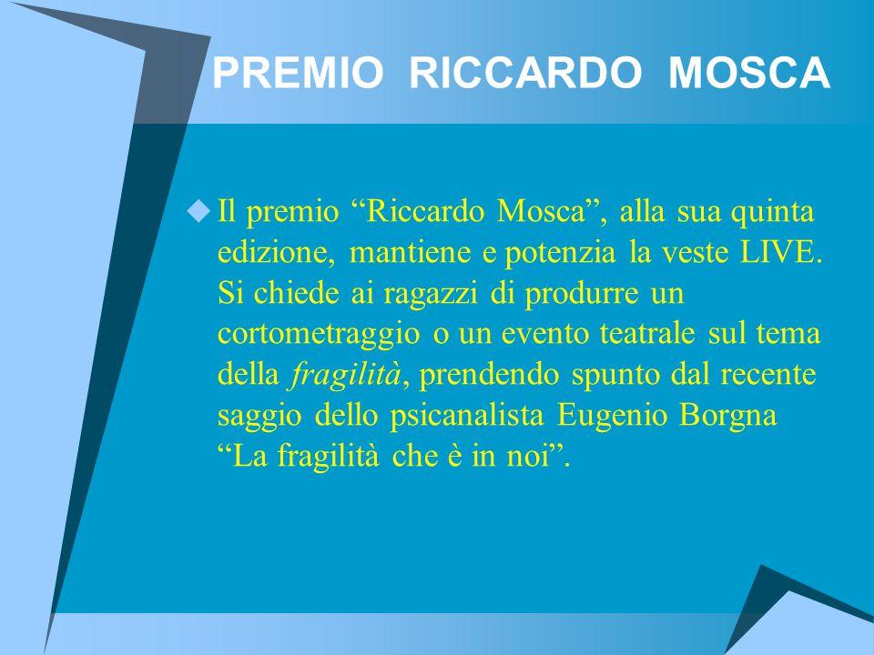 PREMIO RICCARDO MOSCA  Il premio Riccardo Mosca , alla sua quinta edizione, mantiene e potenzia la veste LIVE.