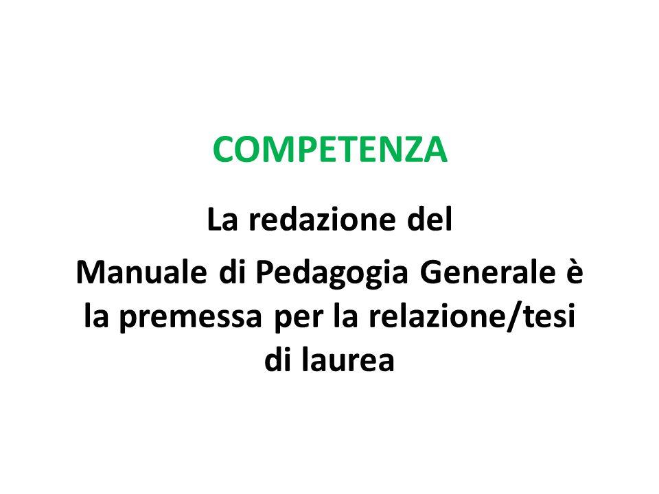COMPETENZA La redazione del Manuale di Pedagogia Generale è la premessa per la relazione/tesi di laurea