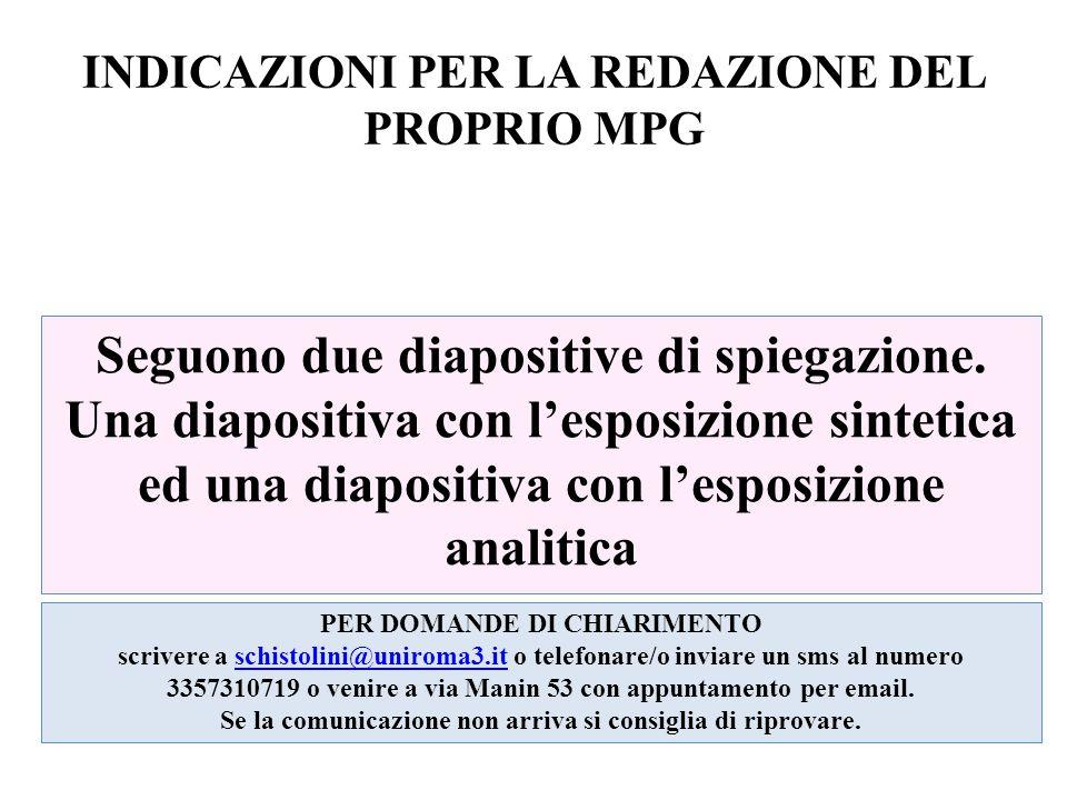 INDICAZIONI PER LA REDAZIONE DEL PROPRIO MPG Seguono due diapositive di spiegazione. Una diapositiva con l'esposizione sintetica ed una diapositiva co