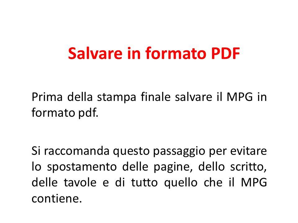 Salvare in formato PDF Prima della stampa finale salvare il MPG in formato pdf. Si raccomanda questo passaggio per evitare lo spostamento delle pagine
