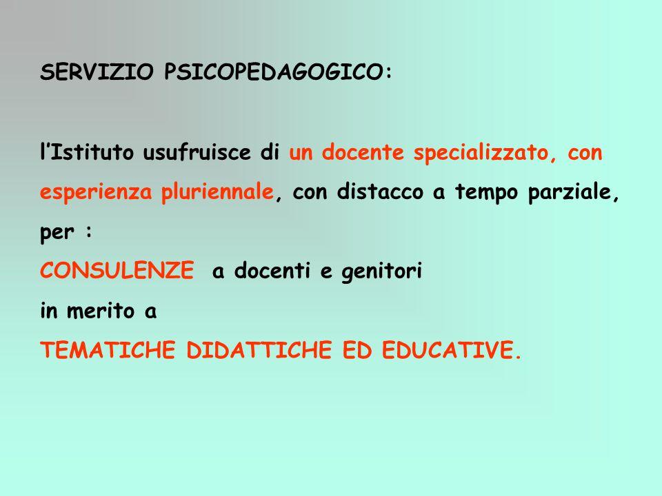SERVIZIO PSICOPEDAGOGICO: l'Istituto usufruisce di un docente specializzato, con esperienza pluriennale, con distacco a tempo parziale, per : CONSULEN