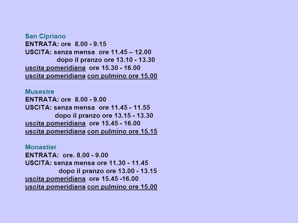 San Cipriano ENTRATA: ore 8.00 - 9.15 USCITA: senza mensa ore 11.45 – 12.00 dopo il pranzo ore 13.10 - 13.30 uscita pomeridiana ore 15.30 - 16.00 usci