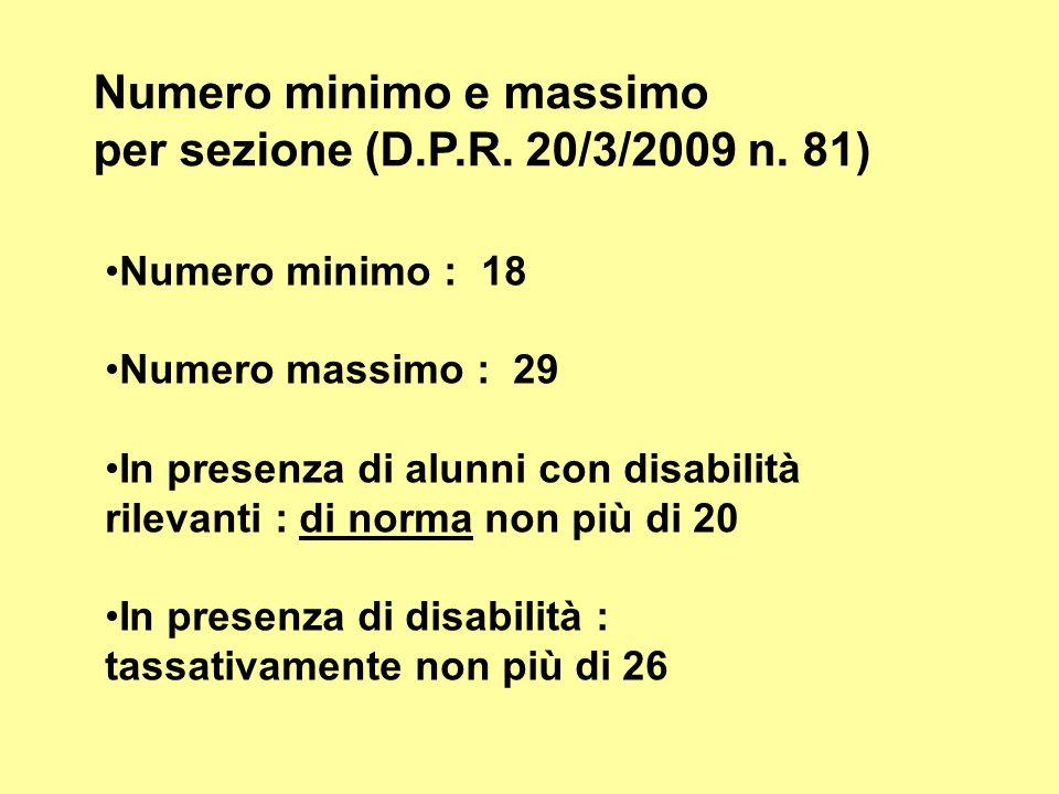 Numero minimo e massimo per sezione (D.P.R. 20/3/2009 n. 81) Numero minimo : 18 Numero massimo : 29 In presenza di alunni con disabilità rilevanti : d