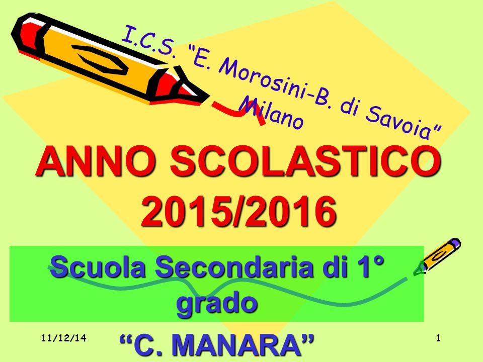 """1 ANNO SCOLASTICO 2015/2016 Scuola Secondaria di 1° grado """"C. MANARA"""" I.C.S. """"E. Morosini-B. di Savoia"""" Milano 11/12/14"""