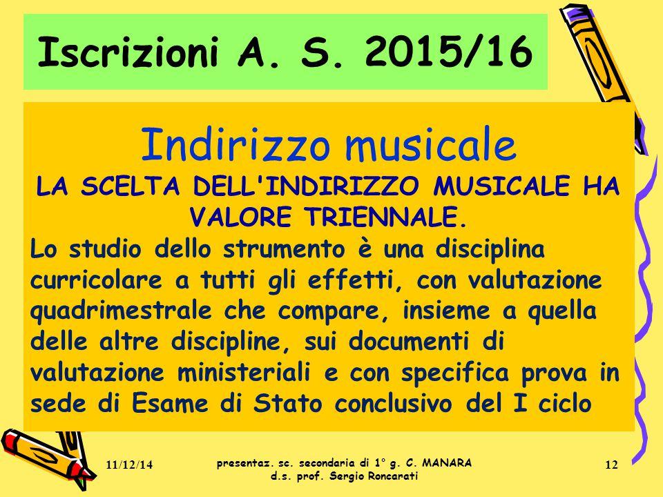 Indirizzo musicale LA SCELTA DELL'INDIRIZZO MUSICALE HA VALORE TRIENNALE. Lo studio dello strumento è una disciplina curricolare a tutti gli effetti,