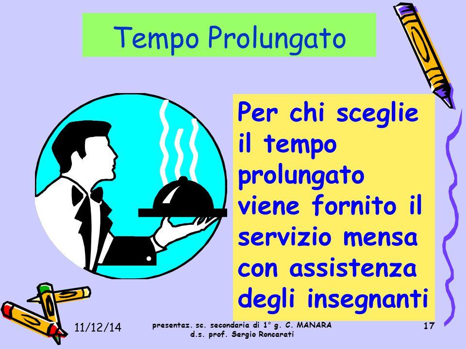 17 Per chi sceglie il tempo prolungato viene fornito il servizio mensa con assistenza degli insegnanti Tempo Prolungato presentaz. sc. secondaria di 1