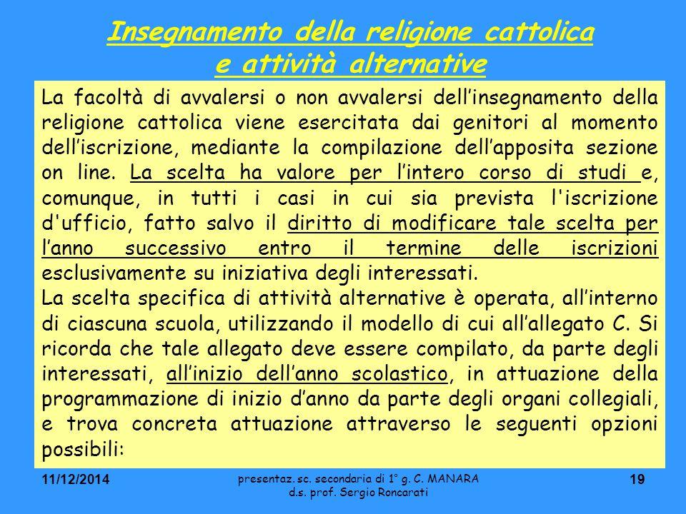 19 Insegnamento della religione cattolica e attività alternative 11/12/2014 La facoltà di avvalersi o non avvalersi dell'insegnamento della religione