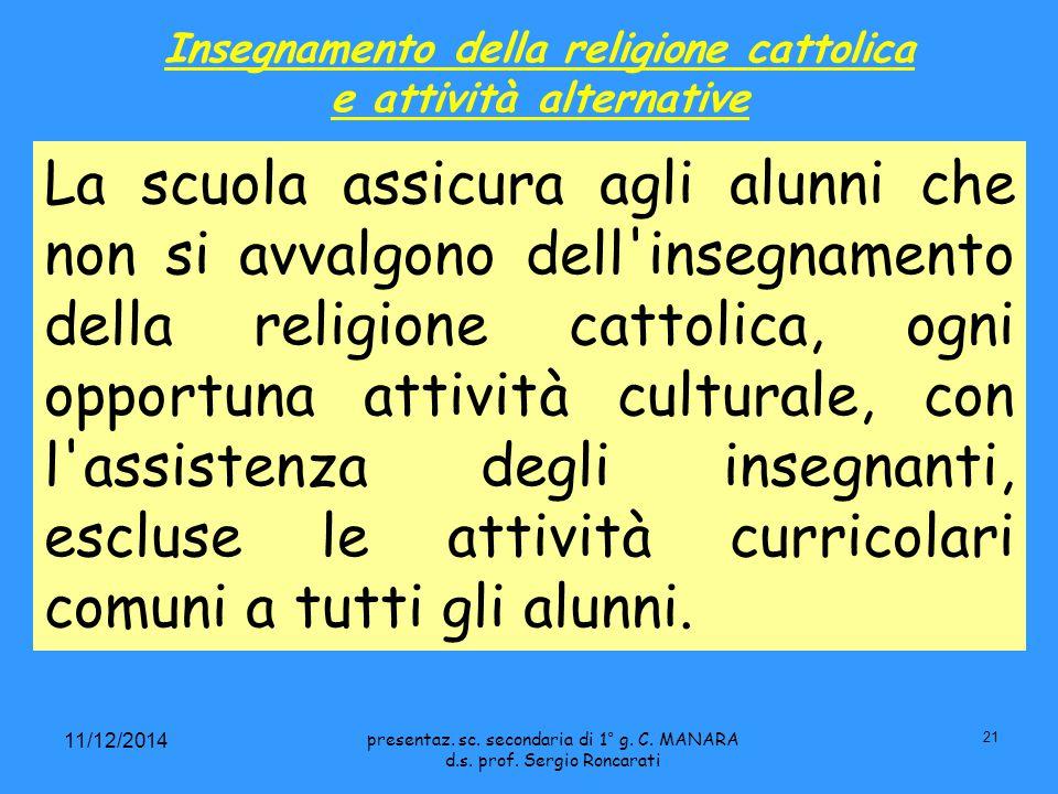 21 11/12/2014 La scuola assicura agli alunni che non si avvalgono dell insegnamento della religione cattolica, ogni opportuna attività culturale, con l assistenza degli insegnanti, escluse le attività curricolari comuni a tutti gli alunni.