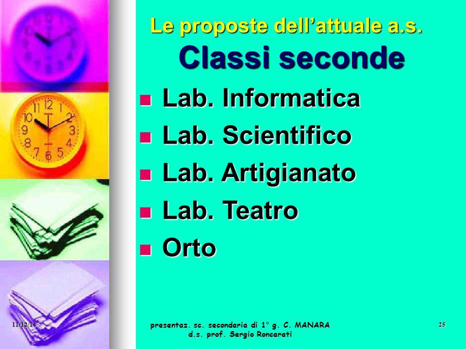 Classi seconde Lab. Informatica Lab. Informatica Lab. Scientifico Lab. Scientifico Lab. Artigianato Lab. Artigianato Lab. Teatro Lab. Teatro Orto Orto
