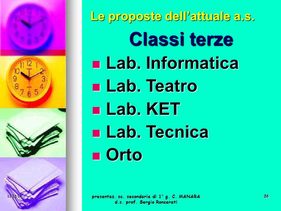 26 Classi terze Lab. Informatica Lab. Informatica Lab. Teatro Lab. Teatro Lab. KET Lab. KET Lab. Tecnica Lab. Tecnica Orto Orto Le proposte dell'attua