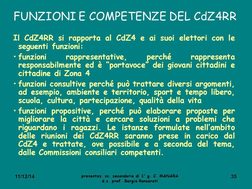 FUNZIONI E COMPETENZE DEL CdZ4RR Il CdZ4RR si rapporta al CdZ4 e ai suoi elettori con le seguenti funzioni: funzioni rappresentative, perché rappresen