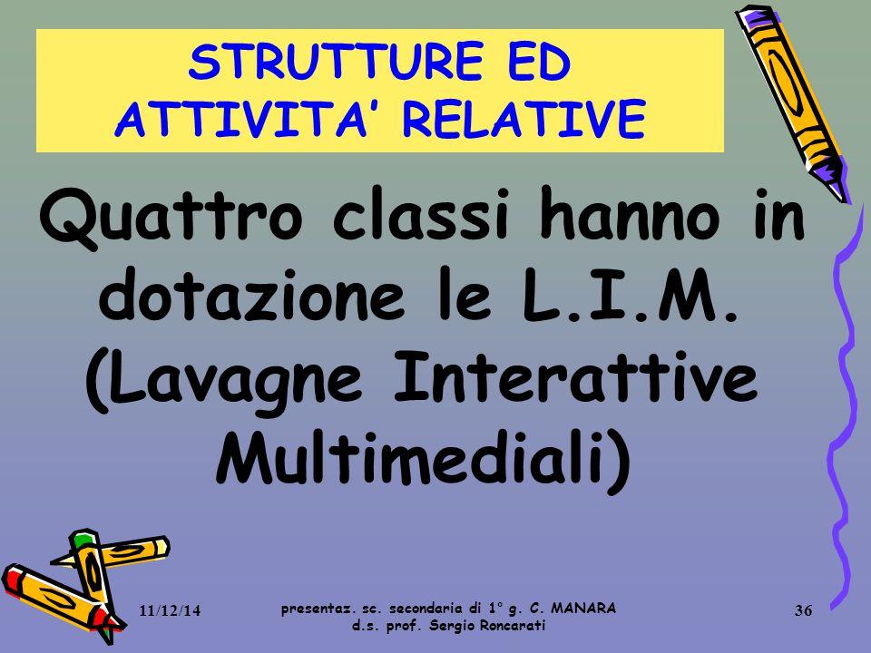 STRUTTURE ED ATTIVITA' RELATIVE Quattro classi hanno in dotazione le L.I.M. (Lavagne Interattive Multimediali) presentaz. sc. secondaria di 1° g. C. M