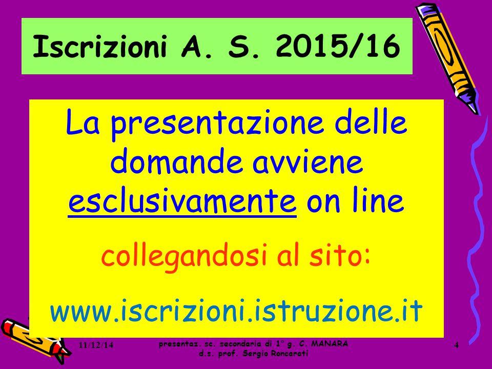 Iscrizioni A. S. 2015/16 presentaz. sc. secondaria di 1° g. C. MANARA d.s. prof. Sergio Roncarati La presentazione delle domande avviene esclusivament