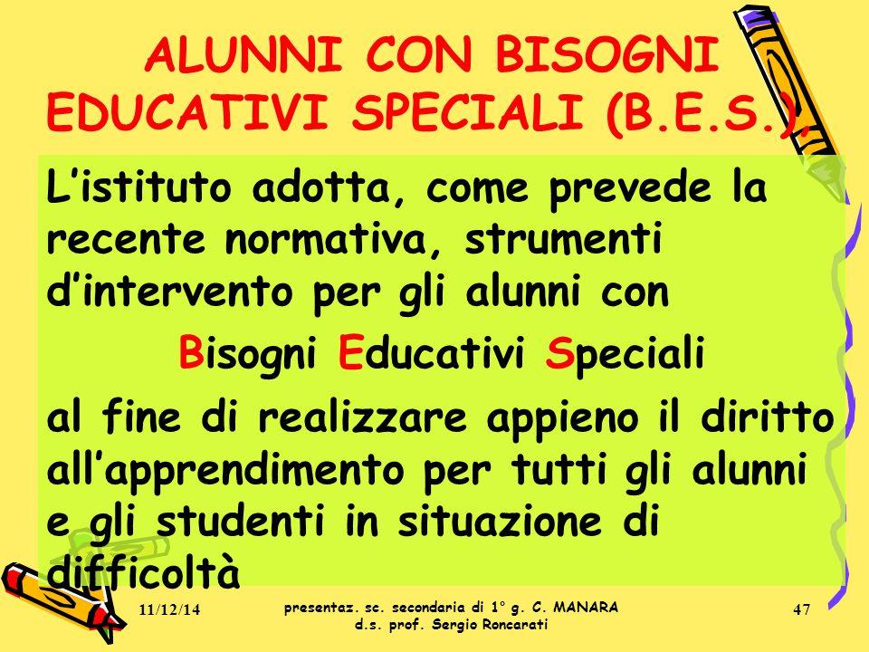ALUNNI CON BISOGNI EDUCATIVI SPECIALI (B.E.S.), L'istituto adotta, come prevede la recente normativa, strumenti d'intervento per gli alunni con Bisogn