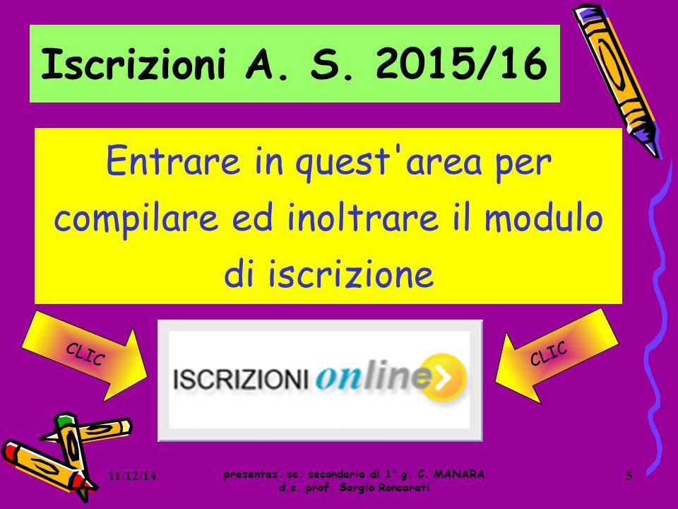 Iscrizioni A. S. 2015/16 presentaz. sc. secondaria di 1° g. C. MANARA d.s. prof. Sergio Roncarati Entrare in quest'area per compilare ed inoltrare il