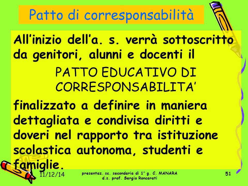 51 Patto di corresponsabilità All'inizio dell'a. s. verrà sottoscritto da genitori, alunni e docenti il PATTO EDUCATIVO DI CORRESPONSABILITA' finalizz