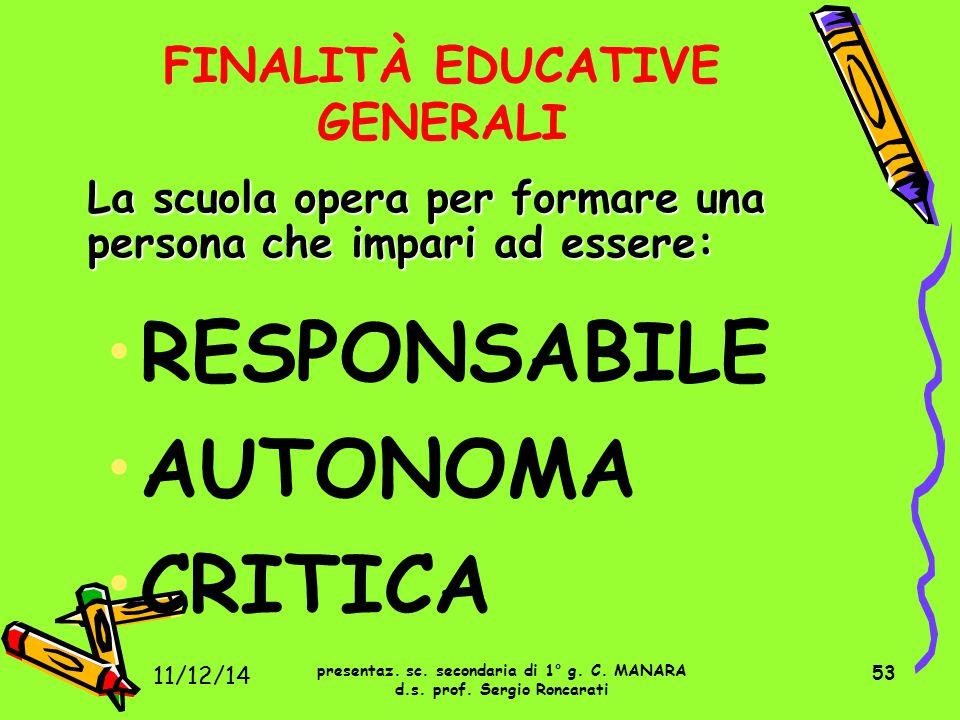 53 FINALITÀ EDUCATIVE GENERALI RESPONSABILE AUTONOMA CRITICA La scuola opera per formare una persona che impari ad essere: presentaz. sc. secondaria d