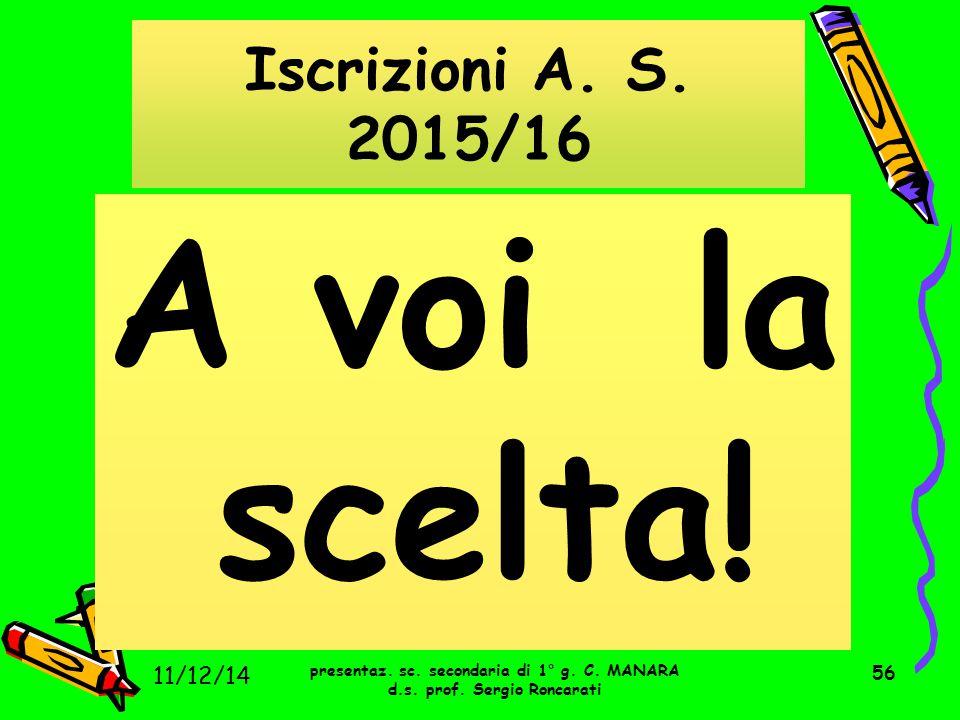 56 A voi la scelta! Iscrizioni A. S. 2015/16 presentaz. sc. secondaria di 1° g. C. MANARA d.s. prof. Sergio Roncarati 11/12/14