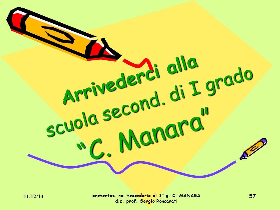 """57 A r r i v e d e r c i a l l a s c u o l a s e c o n d. d i I g r a d o """" C. M a n a r a """" presentaz. sc. secondaria di 1° g. C. MANARA d.s. prof. S"""