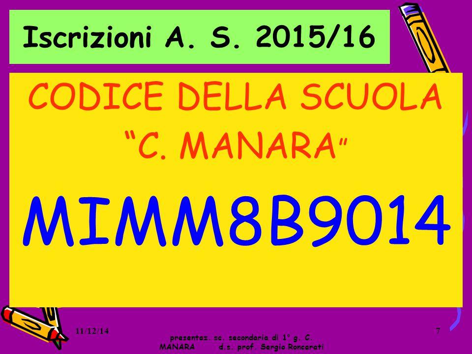 """Iscrizioni A. S. 2015/16 presentaz. sc. secondaria di 1° g. C. MANARA d.s. prof. Sergio Roncarati CODICE DELLA SCUOLA """"C. MANARA """" MIMM8B9014 11/12/14"""
