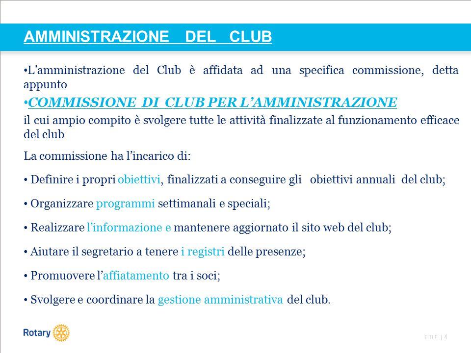 TITLE | 5 AMMINISTRAZIONE DEL CLUB Osserveremo sinteticamente due aspetti specifici: 1) Svolgere e coordinare l'attività di gestione amministrativa del club.