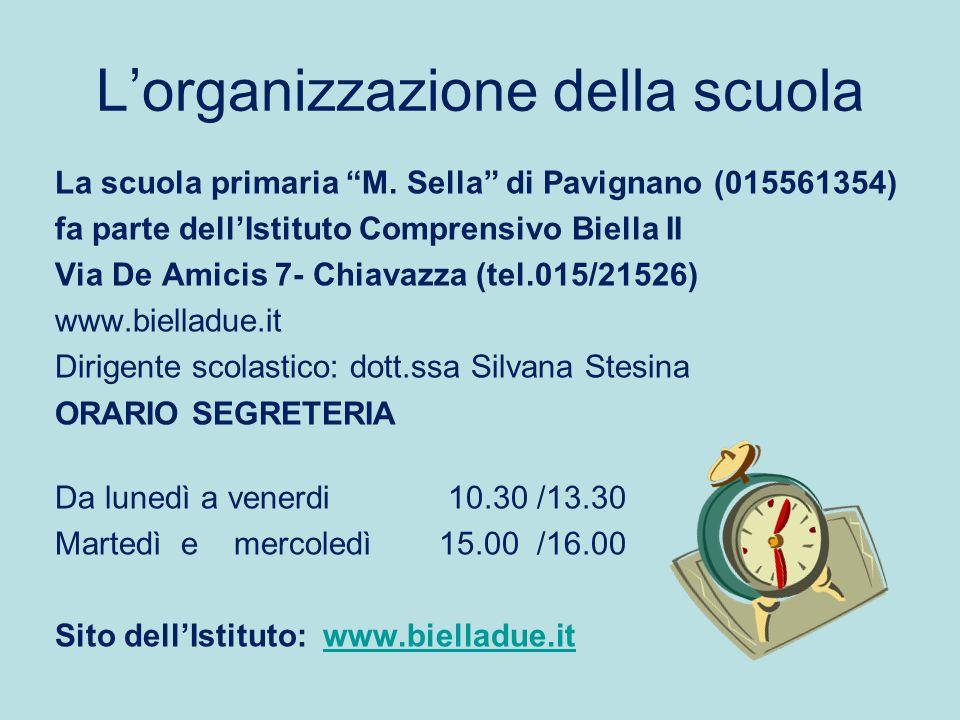 """L'organizzazione della scuola La scuola primaria """"M. Sella"""" di Pavignano (015561354) fa parte dell'Istituto Comprensivo Biella II Via De Amicis 7- Chi"""