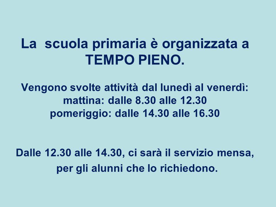 La scuola primaria è organizzata a TEMPO PIENO. Vengono svolte attività dal lunedì al venerdì: mattina: dalle 8.30 alle 12.30 pomeriggio: dalle 14.30