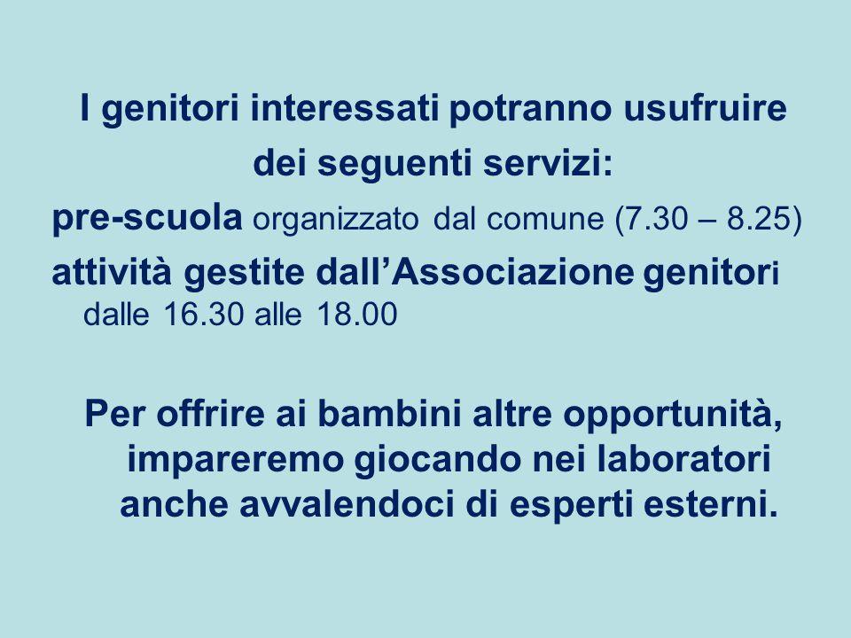 I genitori interessati potranno usufruire dei seguenti servizi: pre-scuola organizzato dal comune (7.30 – 8.25) attività gestite dall'Associazione gen