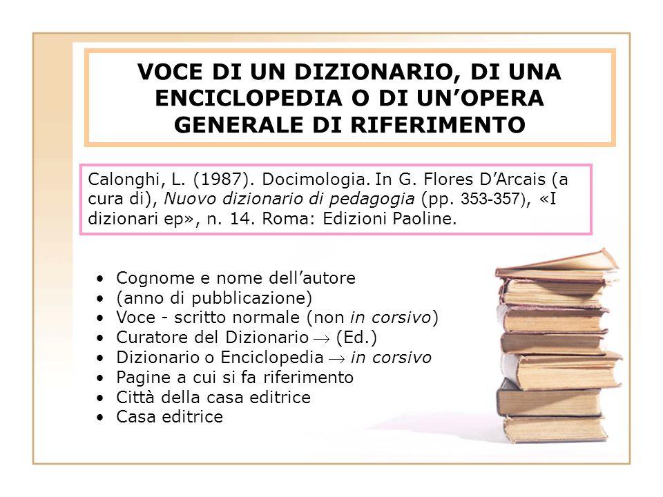 VOCE DI UN DIZIONARIO, DI UNA ENCICLOPEDIA O DI UN'OPERA GENERALE DI RIFERIMENTO Calonghi, L. (1987). Docimologia. In G. Flores D'Arcais (a cura di),