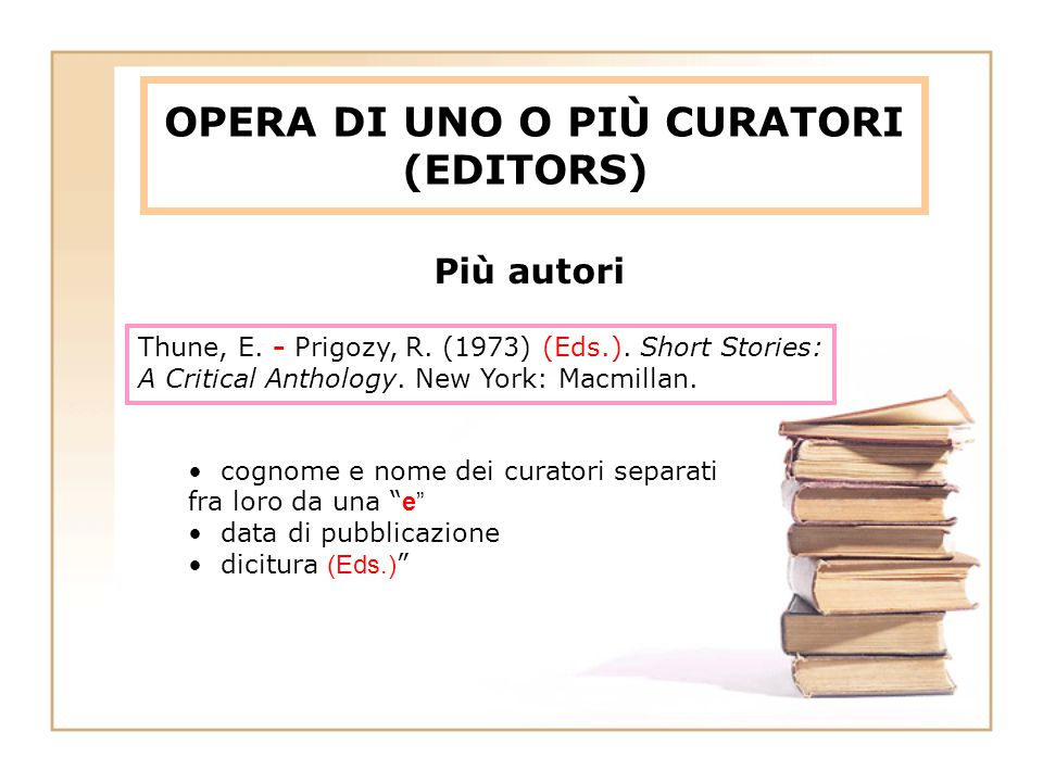 OPERA DI UNO O PIÙ CURATORI (EDITORS) Più autori cognome e nome dei curatori separati fra loro da una e data di pubblicazione dicitura (Eds.) Thune, E.