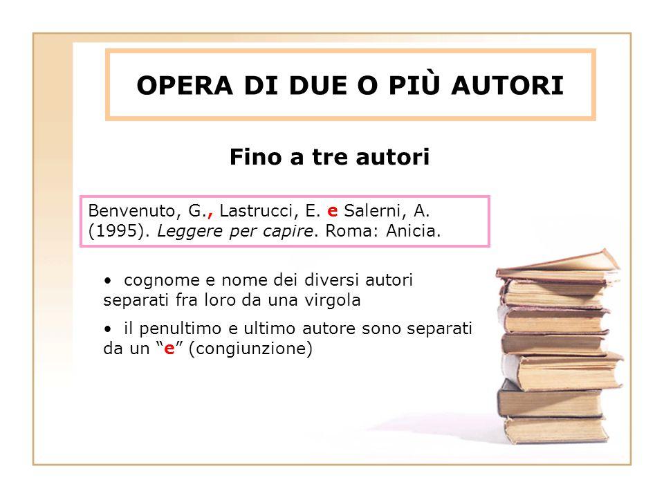 OPERA DI DUE O PIÙ AUTORI Benvenuto, G., Lastrucci, E. e Salerni, A. (1995). Leggere per capire. Roma: Anicia. cognome e nome dei diversi autori separ